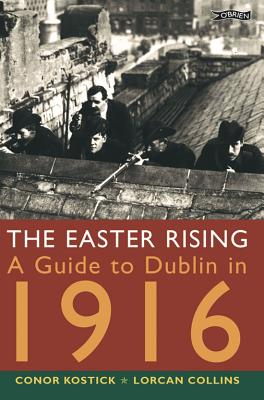 The Easter Rising: A Guide to Dublin in 1916, Conor Kostick; Lorcan Collins