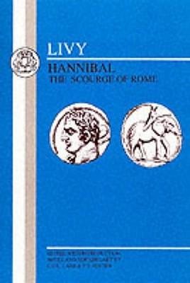 Livy: Hannibal, Scourge of Rome: Selections from Book XXI (Latin Texts), Livy