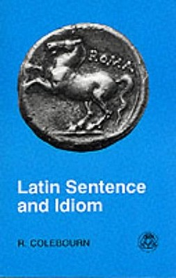 Image for Latin Sentence and Idiom: A Composition Course (Latin Language) (English and Latin Edition)
