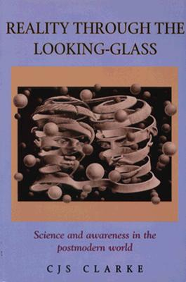 Image for Reality Through the Looking-Glass: Science and Awareness in the Postmodern World