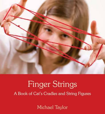 Finger Strings: A Book of Cat s Cradles and String Figures, Taylor, Michael