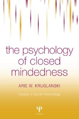Image for The Psychology of Closed Mindedness (Essays in Social Psychology)