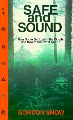 Image for Safe and Sound: How Not to Get Lost in the Woods and How to Survive If You Do