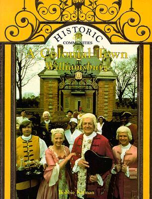 A Colonial Town: Williamsburg (Historic Communities), Kalman, Bobbie