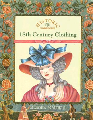18th Century Clothing (Historic Communities), BOBBIE KALMAN, JANINE SCHAUB