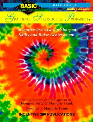 Graphing, Statistics, & Probability, 6-8+: Inventive Exercises to Sharpen Skills and Raise Achievement (Basic/Not Boring series), Imogene Forte; Marjorie Frank