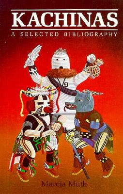 Kachinas: A Selected Bibliography, Marcia Muth