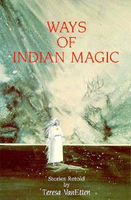 Ways of Indian Magic: Stories Retold, Teresa Pijoan