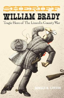 Image for Sheriff William Brady: Tragic Hero of The Lincoln County War (Western Legacy Series) First Edition