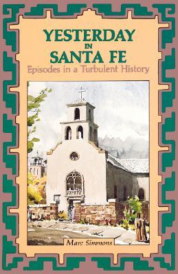 Yesterday in Santa Fe (Western Legacy History Series), Marc Simmons