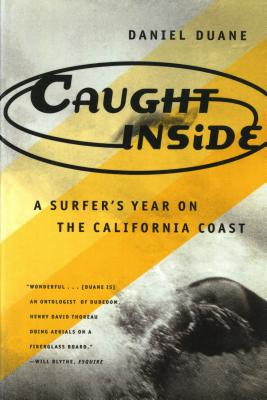 CAUGHT INSIDE : A SURFER'S YEAR ON THE C, DANIEL DUANE