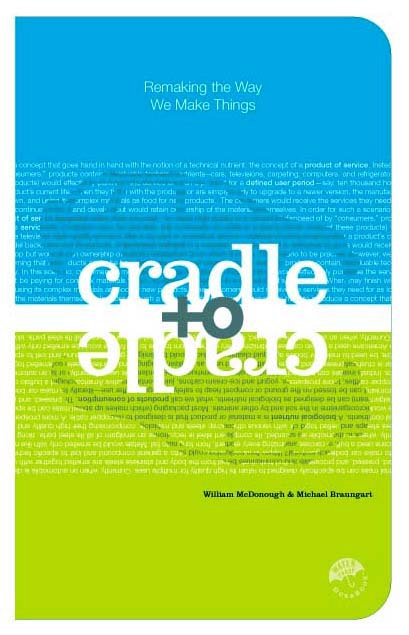 Cradle to Cradle: Remaking the Way We Make Things, William McDonough, Michael Braungart