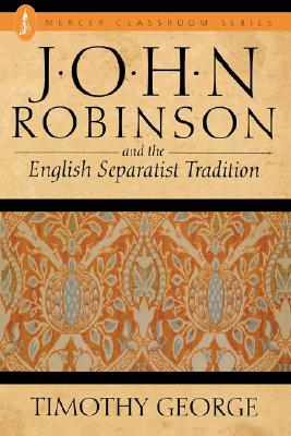 John Robinson and the English Separatist Tradition, George, Timothy