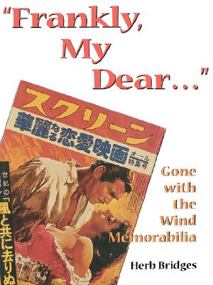 Frankly, My Dear... Gone with the Wind Memorabilia, 2nd Edition, Herb Bridges