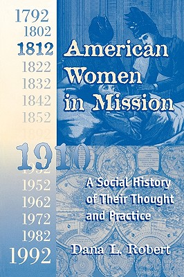 American Women in Mission: A Social History of Their Thought and Practice (Modern Mission Era, 1792-1992), Dana Lee Robert