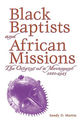 Image for Black Baptists and African Missions: The Origins of a Movement, 1880-1915