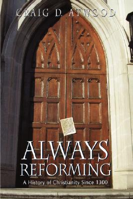 Image for Always Reforming: A History of Christianity Since 1300