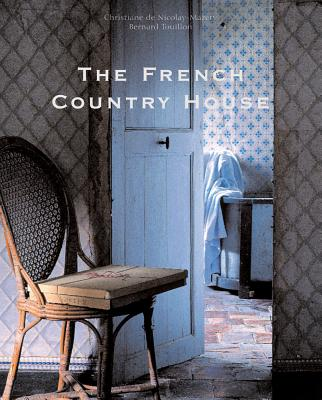 The French Country House, De Nicolay-Mazery, Christine;Touillon, Bernard