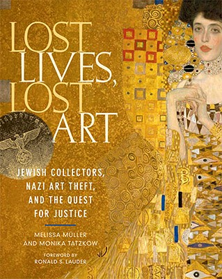 Image for Lost Lives, Lost Art: Jewish Collectors, Nazi Art Theft, and the Quest for Justice