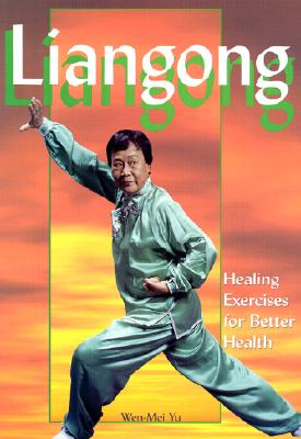 Liangong: Healing Exercises for Better Health, Yu, Wen-Mei