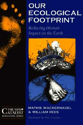 Our Ecological Footprint: Reducing Human Impact on the Earth (New Catalyst Bioregional Series) (Paperback), Rees,William/Wackernagel,Mathiss E./Testemale,