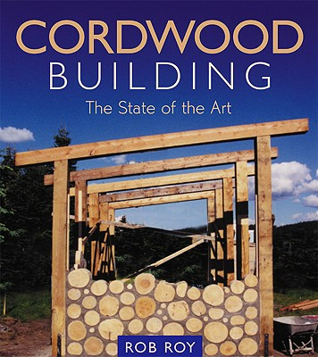 Image for Cordwood Building: The State of the Art (Natural Building Series)