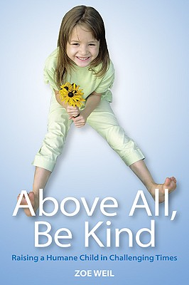 Image for Above All, Be Kind: Raising a Humane Child in Challenging Times