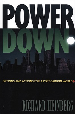 Powerdown: Options and Actions for a Post-Carbon World, Heinberg, Richard
