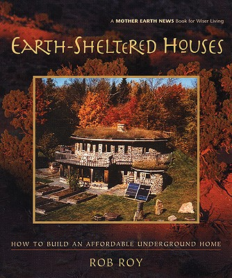 Image for Earth-Sheltered Houses: How to Build an Affordable Underground Home (Mother Earth News Wiser Living Series)
