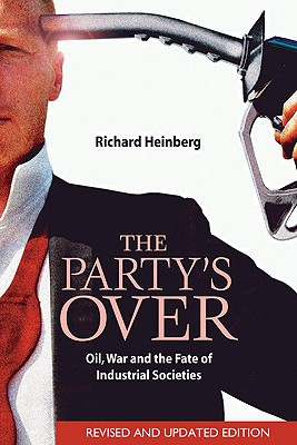 Image for PARTY'S OVER, THE OIL, WAR AND THE FATE OF INDUSTRIAL SOCIETIES