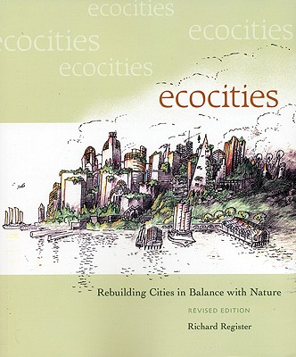 EcoCities: Rebuilding Cities in Balance with Nature, Register, Richard