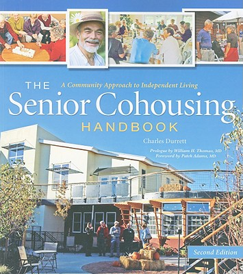 Image for The Senior Cohousing Handbook, 2nd Edition: A Community Approach to Independent Living (Senior Cohousing Handbook: A Community Approach to Independent)