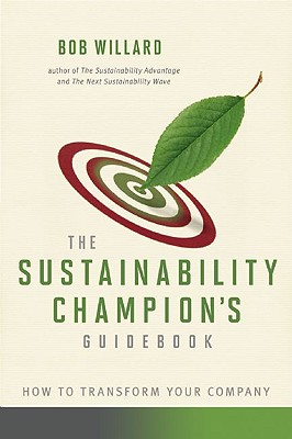 The Sustainability Champion's Guidebook: How to Transform Your Company, Willard, Bob