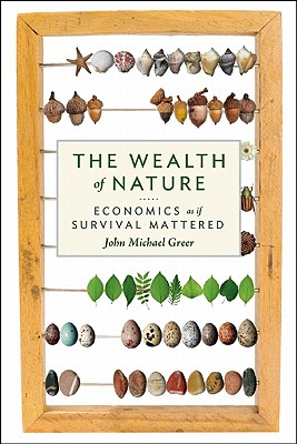 Image for The Wealth of Nature: Economics as if Survival Mattered