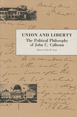 Image for Union And Liberty: The Political Philosphy of John C. Calhoun