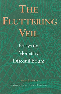Image for The Fluttering Veil: Essays on Monetary Disequilibrium