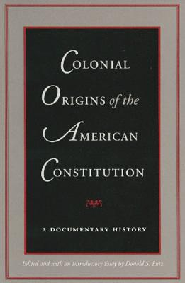 Colonial Origins of the American Constitution, Lutz, Donald S.