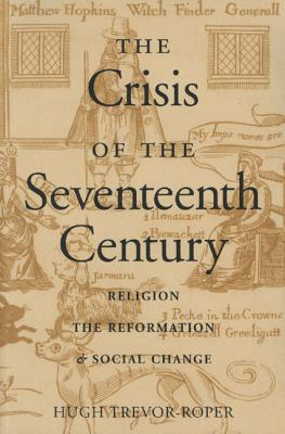Image for The Crisis of the Seventeenth Century:  Religion, the Reformation, and Social Change