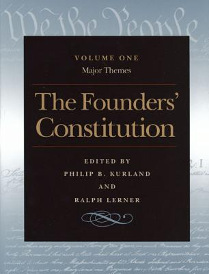 The Founders' Constitution : Major Themes, Volume 1, Kurland, Philip; Lerner, Ralph; Inc., Liberty Fund