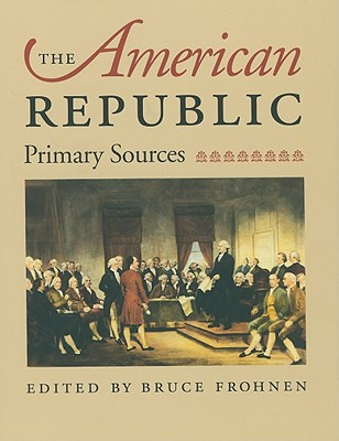 The American Republic - Primary Sources, Frohnen, Bruce