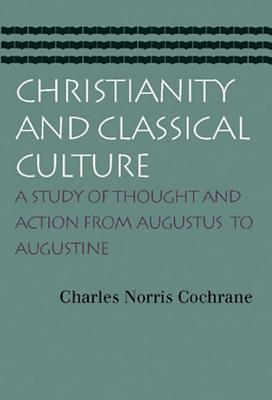 Image for Christianity and Classical Culture : A Study of Thought and Action from Augustus to Augustine