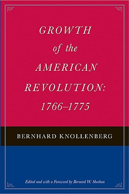 Growth of the American Revolution: 17661775, Knollenberg, Bernhard
