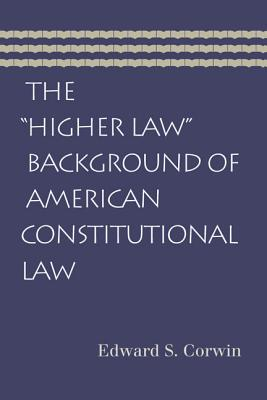 The ?Higher Law? Background of American Constitutional Law, Corwin, Edward S