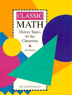 Image for Classic Math: History Topics for the Classroom / Grades 7-12