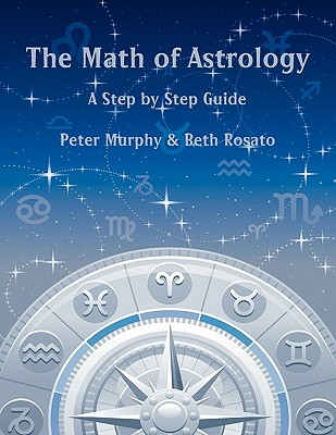 The Math of Astrology, Peter Murphy; Beth Rosato