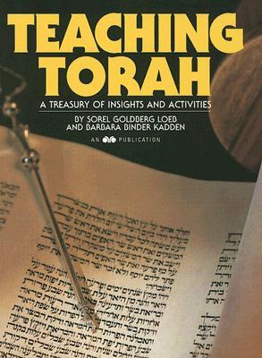 Teaching Torah : A Treasury of Insights and Activities, Sorel Goldberg Loeb; Barbara Binder Kadden