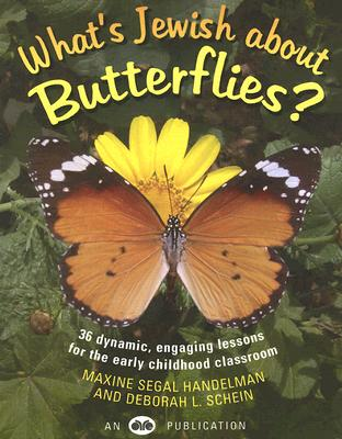 What's Jewish about Butterflies?: 36 Dynamic, Engaging Lessons for the Early Childhood Classroom, Maxine Segal Handelman; Deborah L Schein