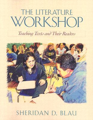 The Literature Workshop: Teaching Texts and Their Readers, Blau, Sheridan