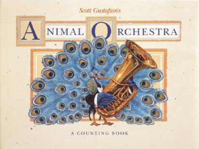 Scott Gustafson's Animal Orchestra: A Counting Book, Gustafson, Scott