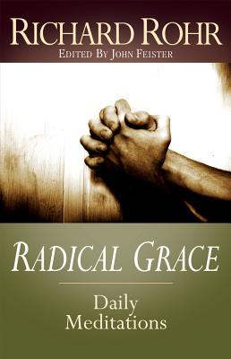 Radical Grace : Daily Meditations by Richard Rohr, JOHN BOOKSER FEISTER